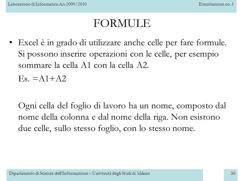 Laboratorio di Informatica AA 2009/2010Esercitazione no. 3 Dipartimento di Scienze dell'Informazione – Università degli Studi di Milano30 FORMULE Exce