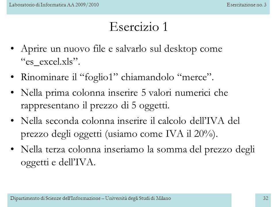 Laboratorio di Informatica AA 2009/2010Esercitazione no. 3 Dipartimento di Scienze dell'Informazione – Università degli Studi di Milano32 Esercizio 1