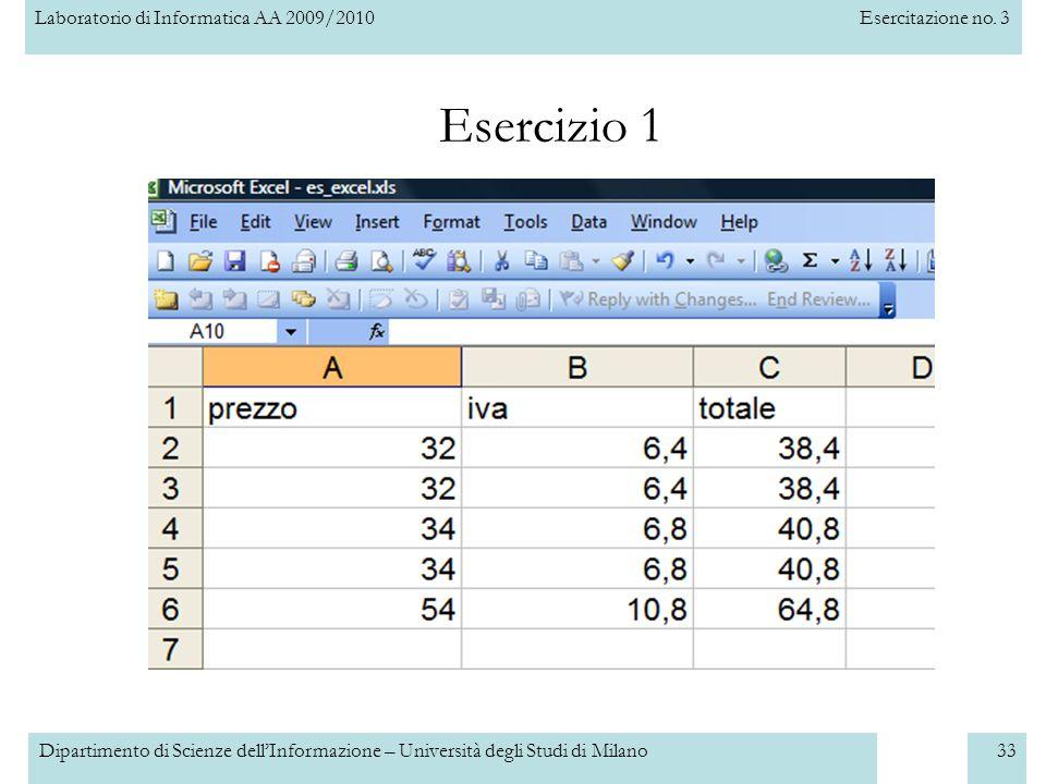 Laboratorio di Informatica AA 2009/2010Esercitazione no. 3 Dipartimento di Scienze dell'Informazione – Università degli Studi di Milano33 Esercizio 1