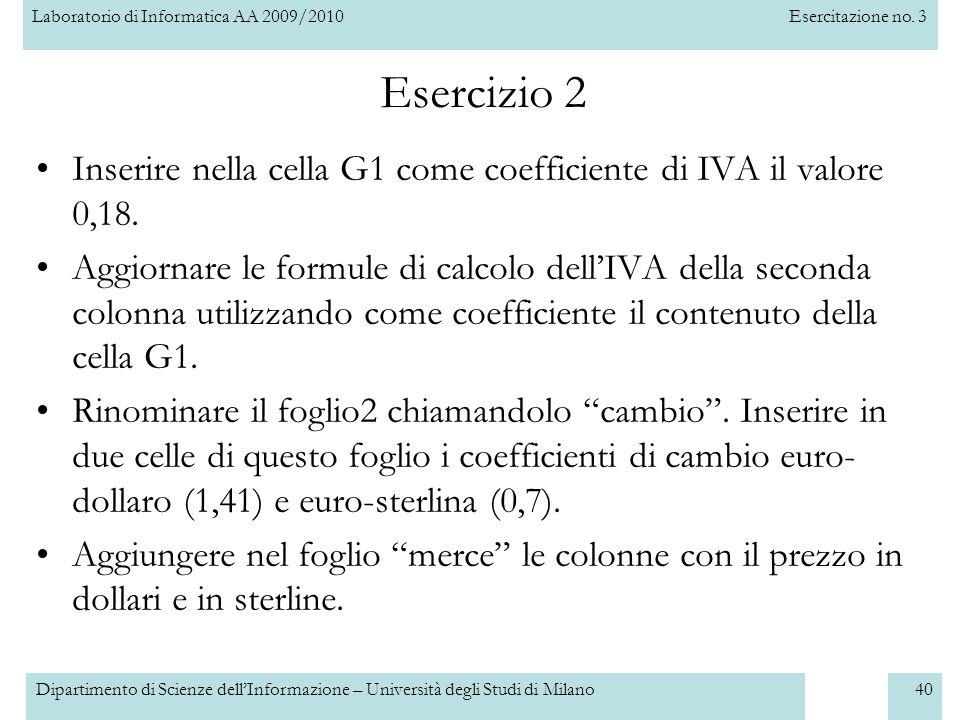 Laboratorio di Informatica AA 2009/2010Esercitazione no. 3 Dipartimento di Scienze dell'Informazione – Università degli Studi di Milano40 Esercizio 2