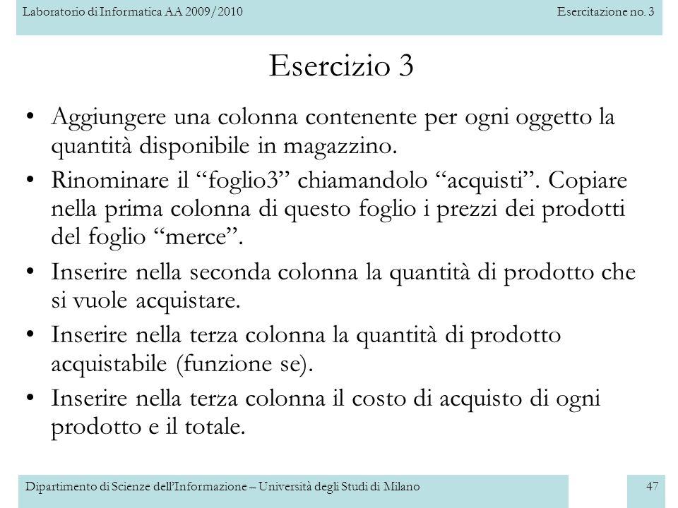 Laboratorio di Informatica AA 2009/2010Esercitazione no. 3 Dipartimento di Scienze dell'Informazione – Università degli Studi di Milano47 Esercizio 3