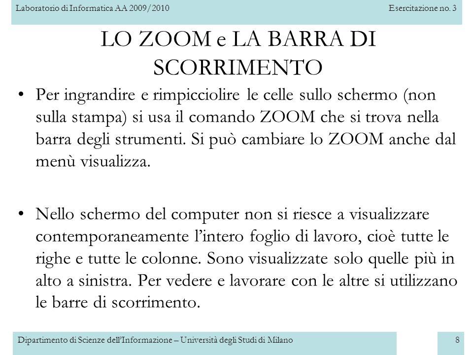 Laboratorio di Informatica AA 2009/2010Esercitazione no. 3 Dipartimento di Scienze dell'Informazione – Università degli Studi di Milano8 LO ZOOM e LA