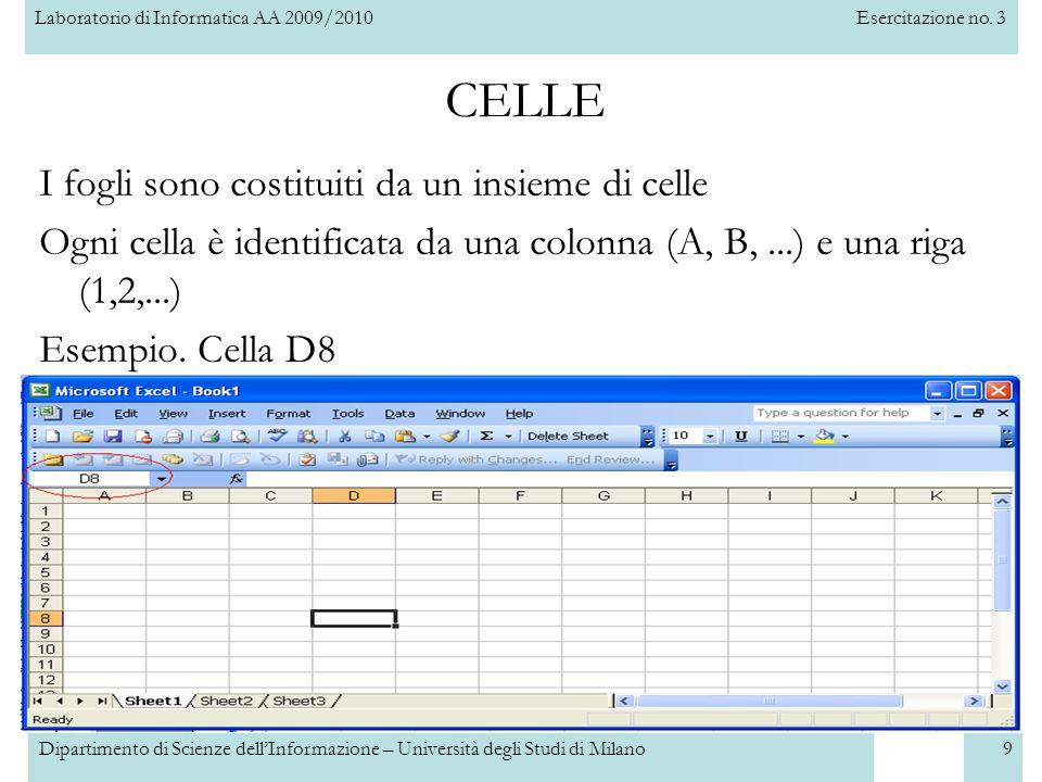 Laboratorio di Informatica AA 2009/2010Esercitazione no. 3 Dipartimento di Scienze dell'Informazione – Università degli Studi di Milano9 I fogli sono