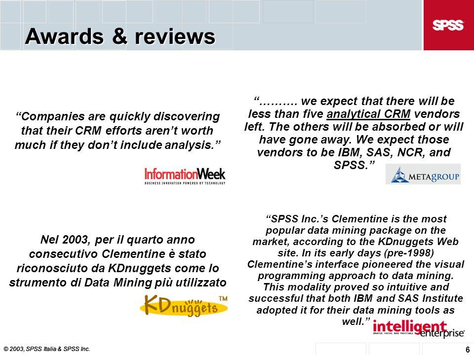 © 2003, SPSS Italia & SPSS Inc. 6 Awards & reviews Nel 2003, per il quarto anno consecutivo Clementine è stato riconosciuto da KDnuggets come lo strum