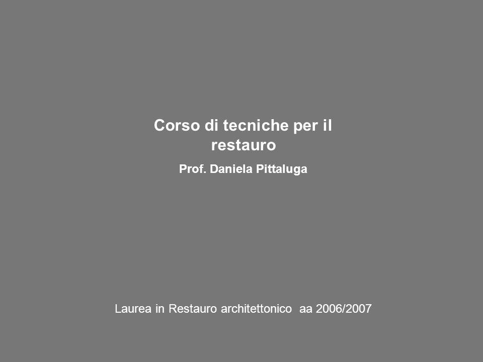 Corso di tecniche per il restauro Prof. Daniela Pittaluga Laurea in Restauro architettonico aa 2006/2007