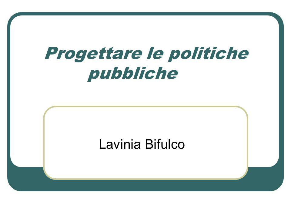 Progettare le politiche pubbliche Lavinia Bifulco