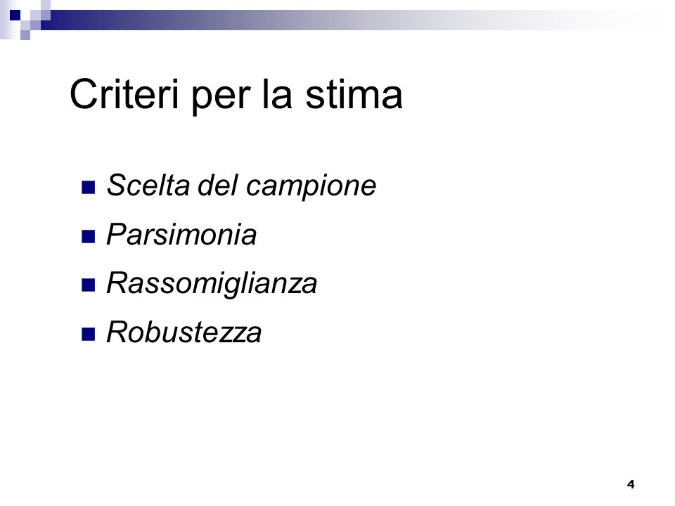 4 Criteri per la stima Scelta del campione Parsimonia Rassomiglianza Robustezza