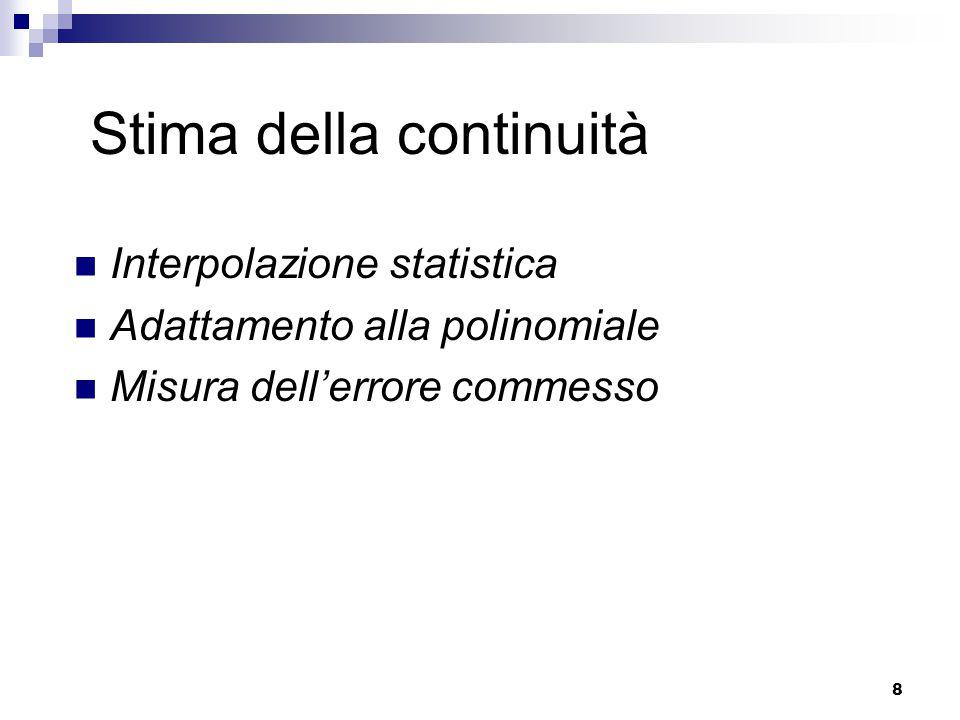 8 Stima della continuità Interpolazione statistica Adattamento alla polinomiale Misura dell'errore commesso