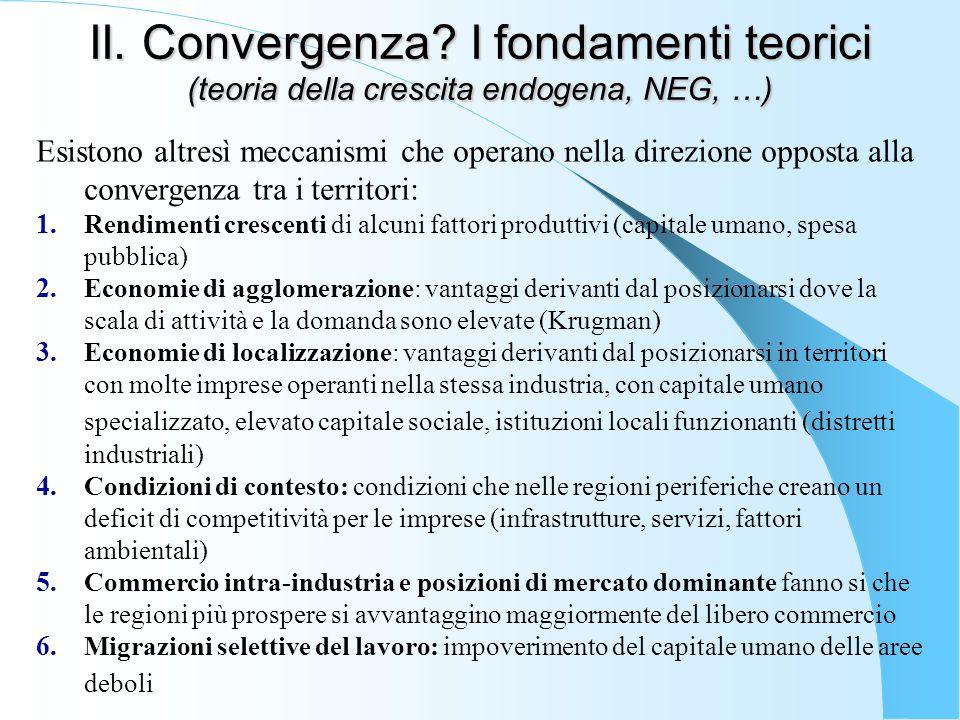 II. Convergenza? I fondamenti teorici (teoria della crescita endogena, NEG, …) Esistono altresì meccanismi che operano nella direzione opposta alla co