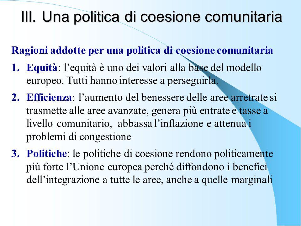 III. Una politica di coesione comunitaria Ragioni addotte per una politica di coesione comunitaria 1.Equità: l'equità è uno dei valori alla base del m