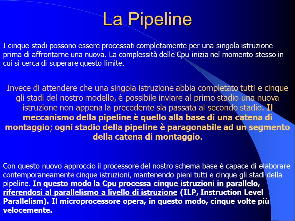 La Pipeline I cinque stadi possono essere processati completamente per una singola istruzione prima di affrontarne una nuova. La complessità delle Cpu