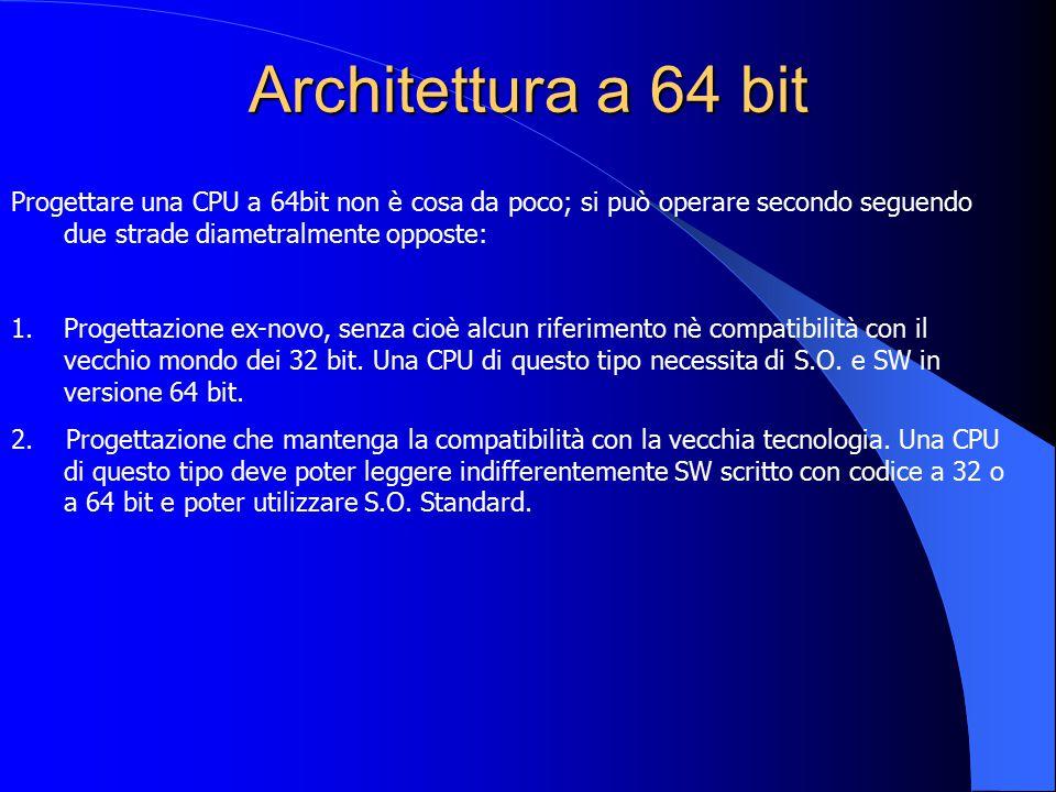 Architettura a 64 bit Progettare una CPU a 64bit non è cosa da poco; si può operare secondo seguendo due strade diametralmente opposte: 1.Progettazion