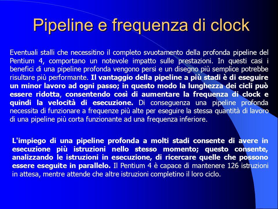 Pipeline e frequenza di clock Eventuali stalli che necessitino il completo svuotamento della profonda pipeline del Pentium 4, comportano un notevole i