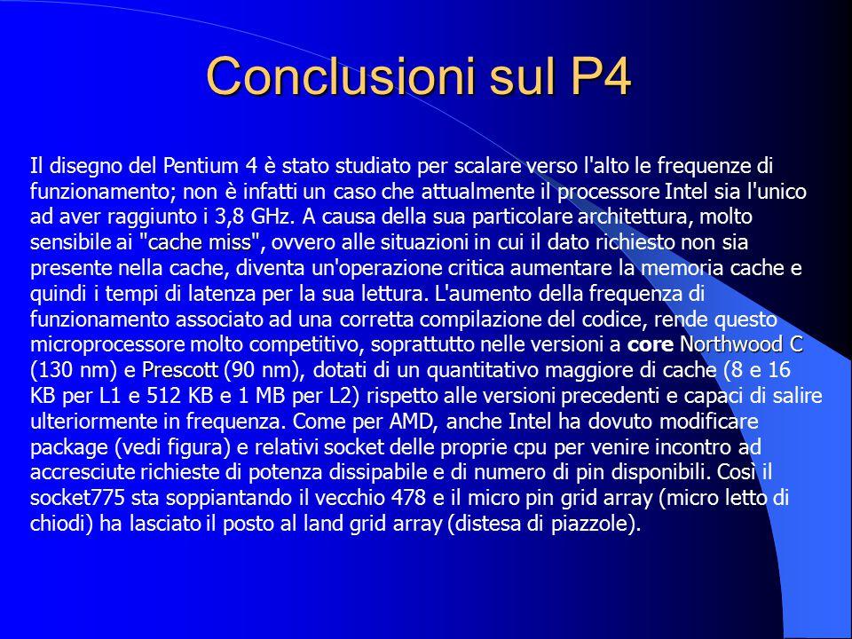 Conclusioni sul P4 cache miss Northwood C Prescott Il disegno del Pentium 4 è stato studiato per scalare verso l'alto le frequenze di funzionamento; n