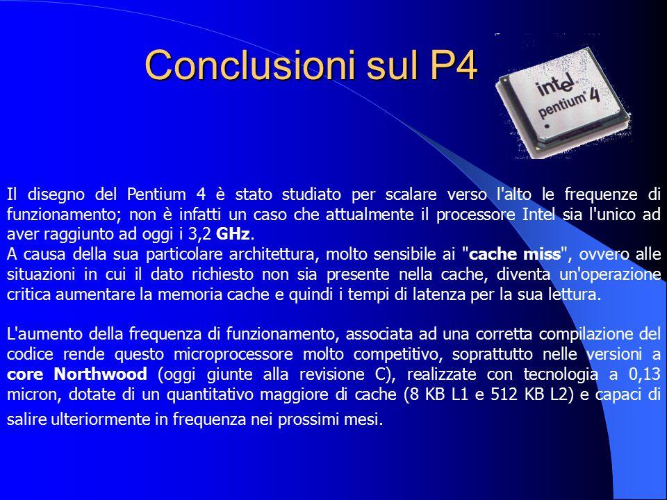 Conclusioni sul P4 Il disegno del Pentium 4 è stato studiato per scalare verso l'alto le frequenze di funzionamento; non è infatti un caso che attualm