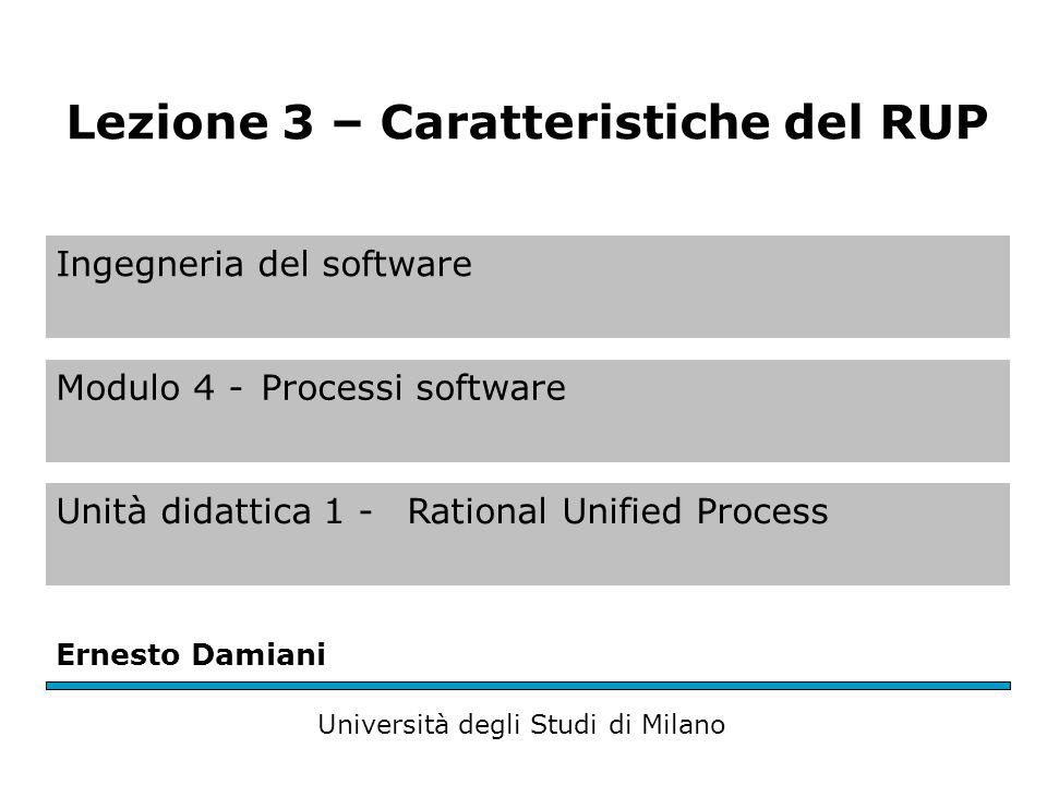 Ingegneria del software Modulo 4 -Processi software Unità didattica 1 - Rational Unified Process Ernesto Damiani Università degli Studi di Milano Lezione 3 – Caratteristiche del RUP