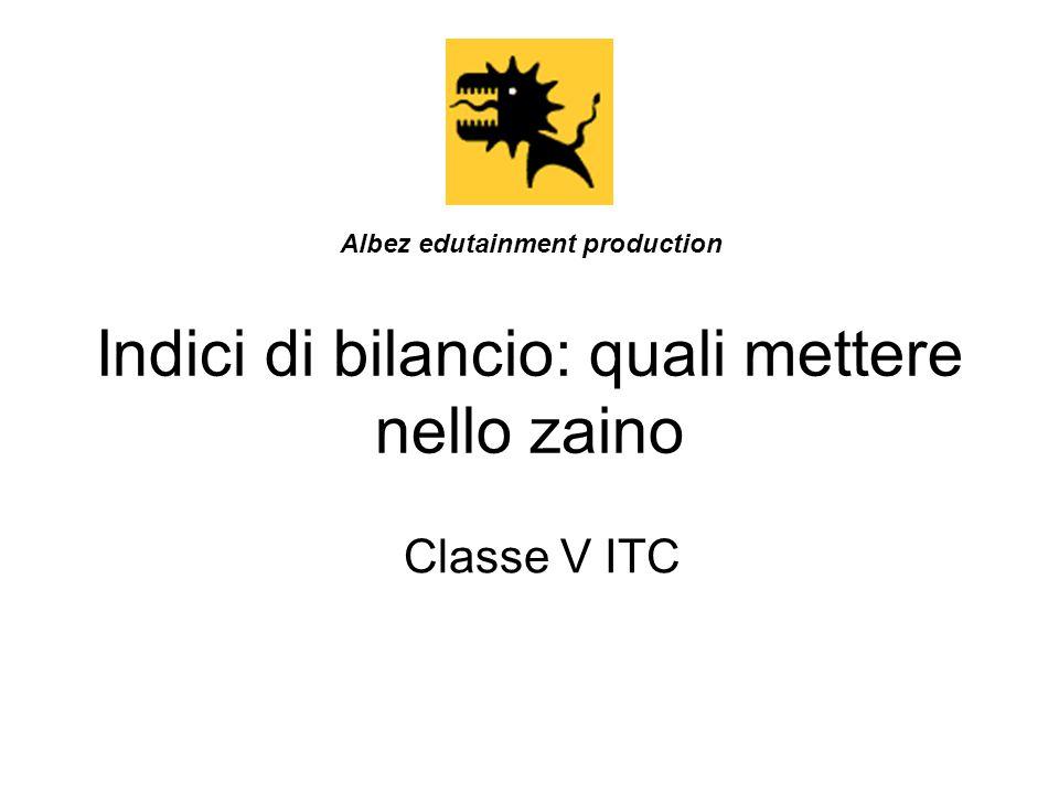 Indici di bilancio: quali mettere nello zaino Classe V ITC Albez edutainment production