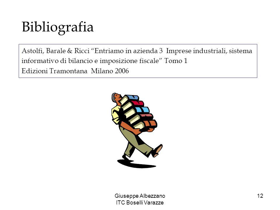 """Giuseppe Albezzano ITC Boselli Varazze 12 Bibliografia Astolfi, Barale & Ricci """"Entriamo in azienda 3 Imprese industriali, sistema informativo di bila"""
