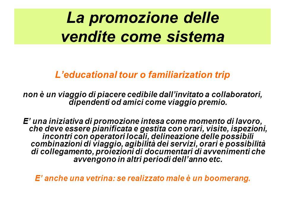 La promozione delle vendite come sistema L'educational tour o familiarization trip non è un viaggio di piacere cedibile dall'invitato a collaboratori,