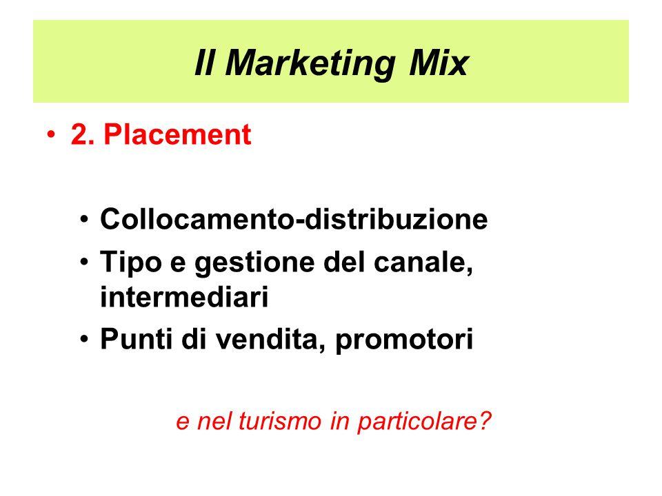 Il Marketing Mix 2. Placement Collocamento-distribuzione Tipo e gestione del canale, intermediari Punti di vendita, promotori e nel turismo in partico