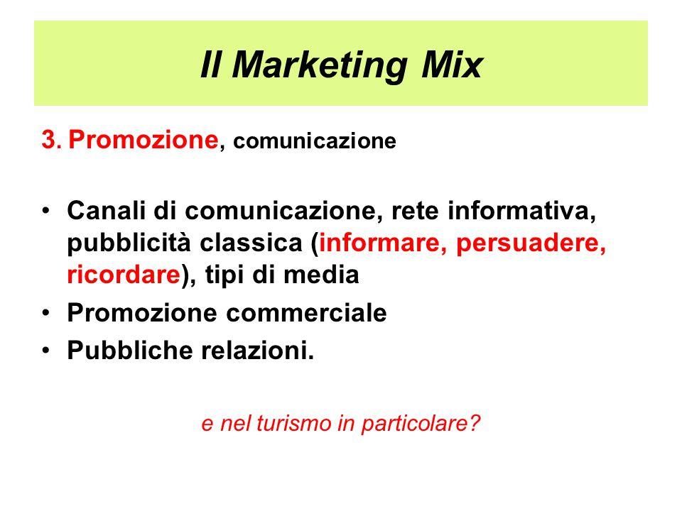 Il Marketing Mix 3. Promozione, comunicazione Canali di comunicazione, rete informativa, pubblicità classica (informare, persuadere, ricordare), tipi