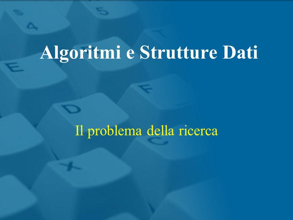 Il problema della ricerca Algoritmi e Strutture Dati