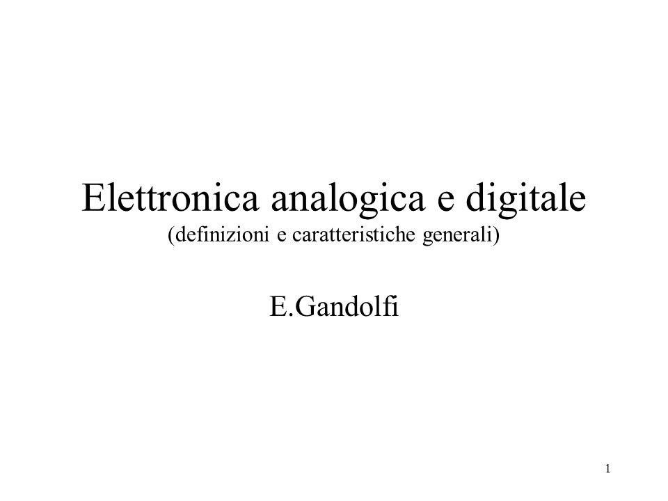 1 Elettronica analogica e digitale (definizioni e caratteristiche generali) E.Gandolfi