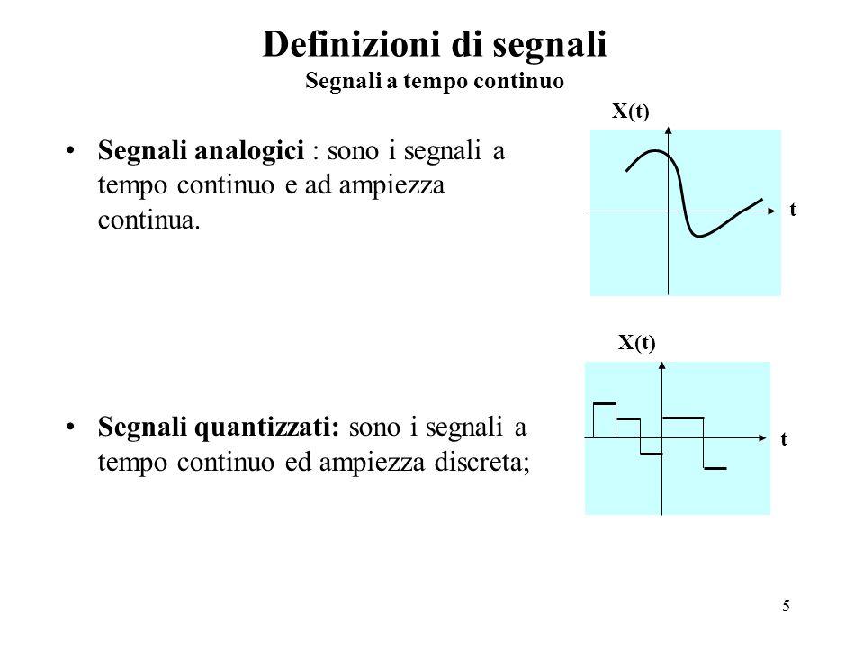 5 Definizioni di segnali Segnali a tempo continuo Segnali analogici : sono i segnali a tempo continuo e ad ampiezza continua. Segnali quantizzati: son