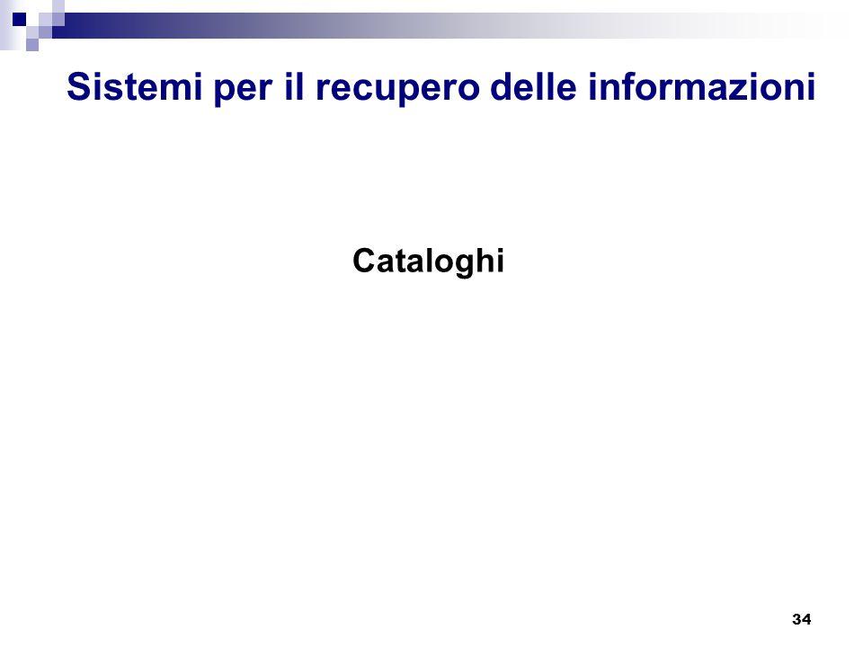 34 Sistemi per il recupero delle informazioni Cataloghi