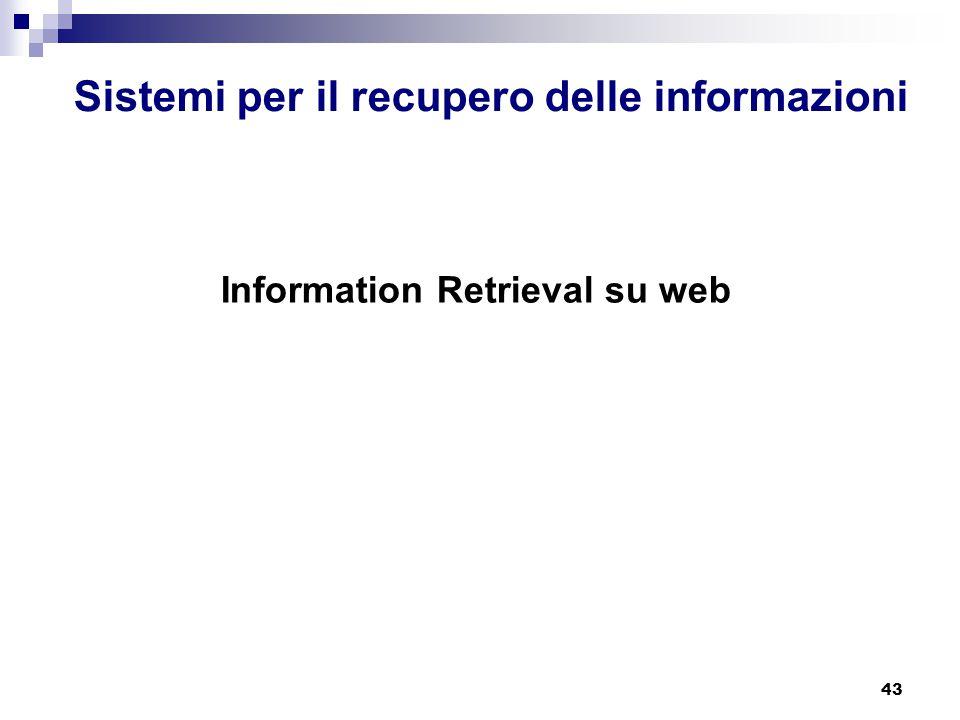43 Sistemi per il recupero delle informazioni Information Retrieval su web