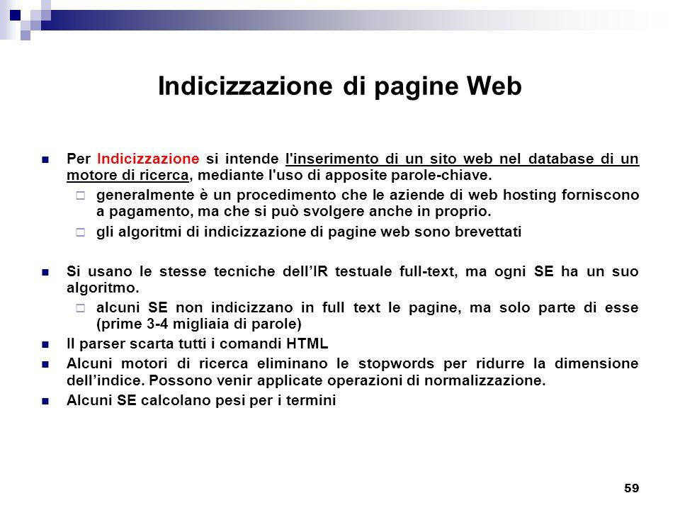 59 Indicizzazione di pagine Web Per Indicizzazione si intende l inserimento di un sito web nel database di un motore di ricerca, mediante l uso di apposite parole-chiave.