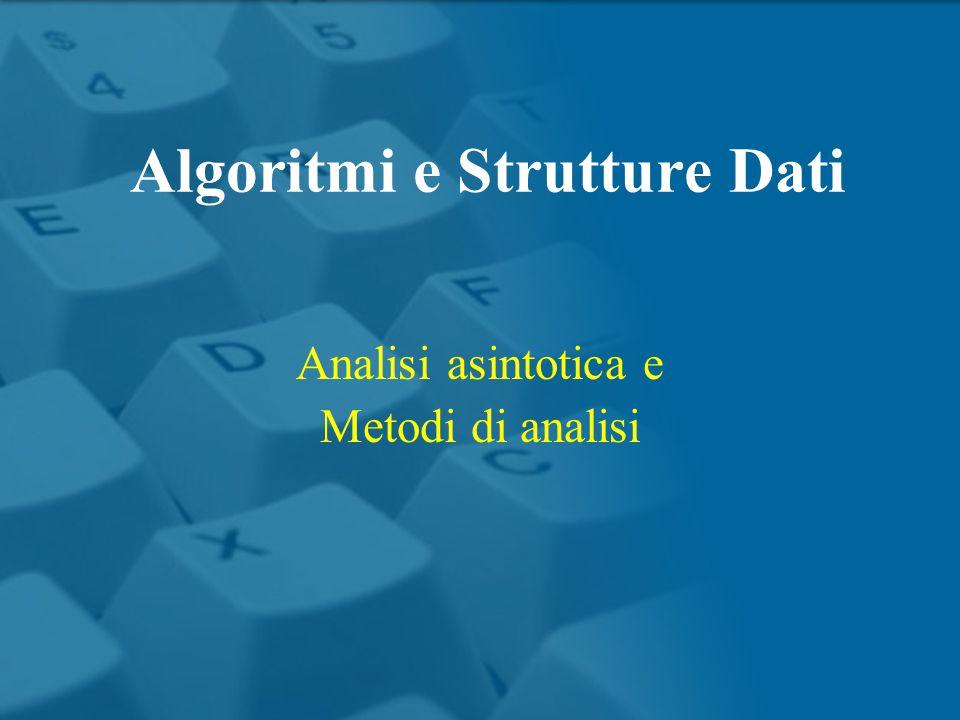 Analisi asintotica e Metodi di analisi Algoritmi e Strutture Dati