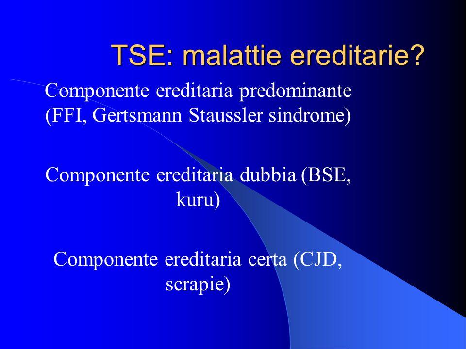 TSE: malattie ereditarie.