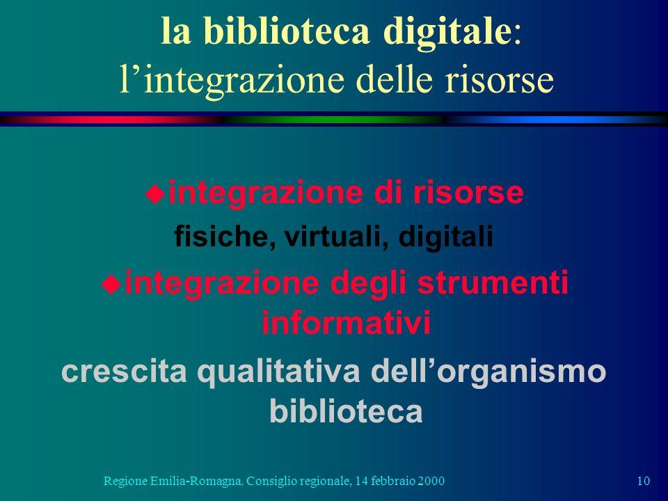 Regione Emilia-Romagna. Consiglio regionale, 14 febbraio 200010 la biblioteca digitale: l'integrazione delle risorse u integrazione di risorse fisiche