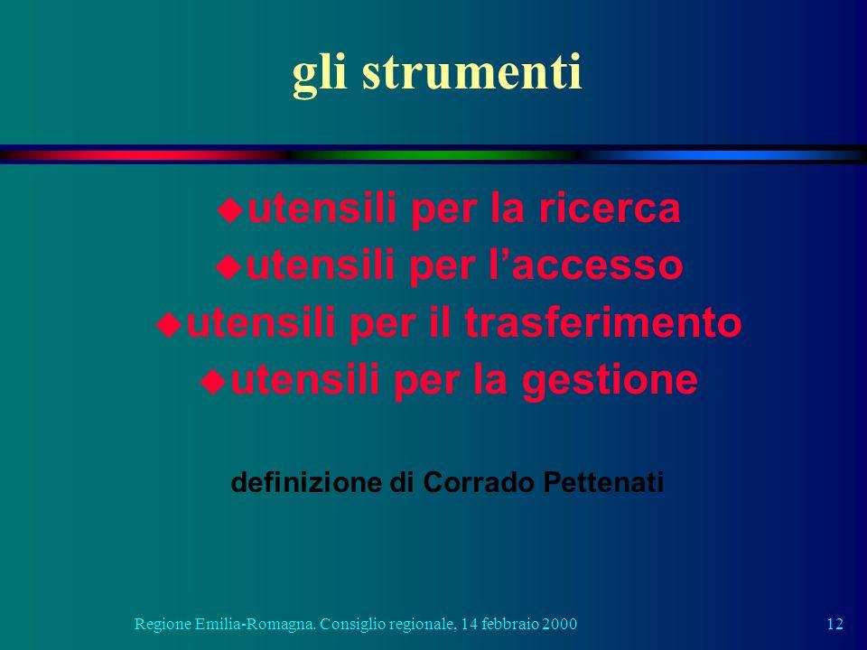 Regione Emilia-Romagna. Consiglio regionale, 14 febbraio 200012 gli strumenti u utensili per la ricerca u utensili per l'accesso u utensili per il tra