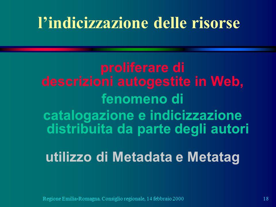 Regione Emilia-Romagna. Consiglio regionale, 14 febbraio 200018 l'indicizzazione delle risorse proliferare di descrizioni autogestite in Web, fenomeno