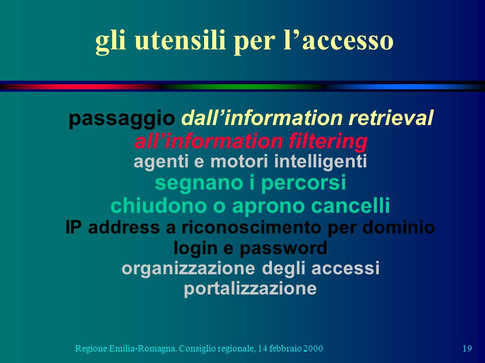 Regione Emilia-Romagna. Consiglio regionale, 14 febbraio 200019 gli utensili per l'accesso passaggio dall'information retrieval all'information filter