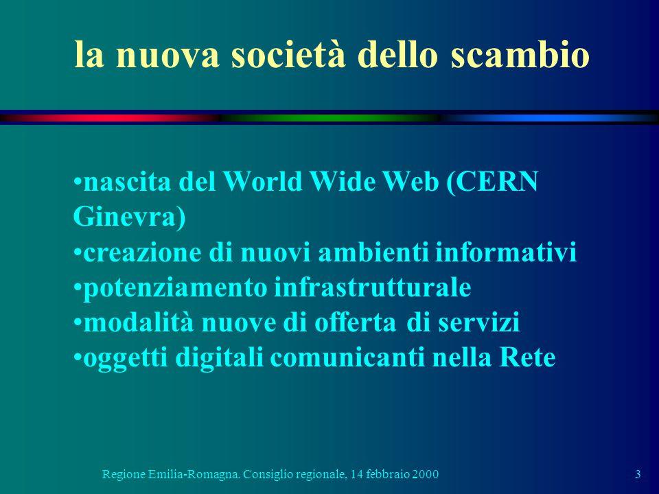 Regione Emilia-Romagna. Consiglio regionale, 14 febbraio 20003 la nuova società dello scambio nascita del World Wide Web (CERN Ginevra) creazione di n