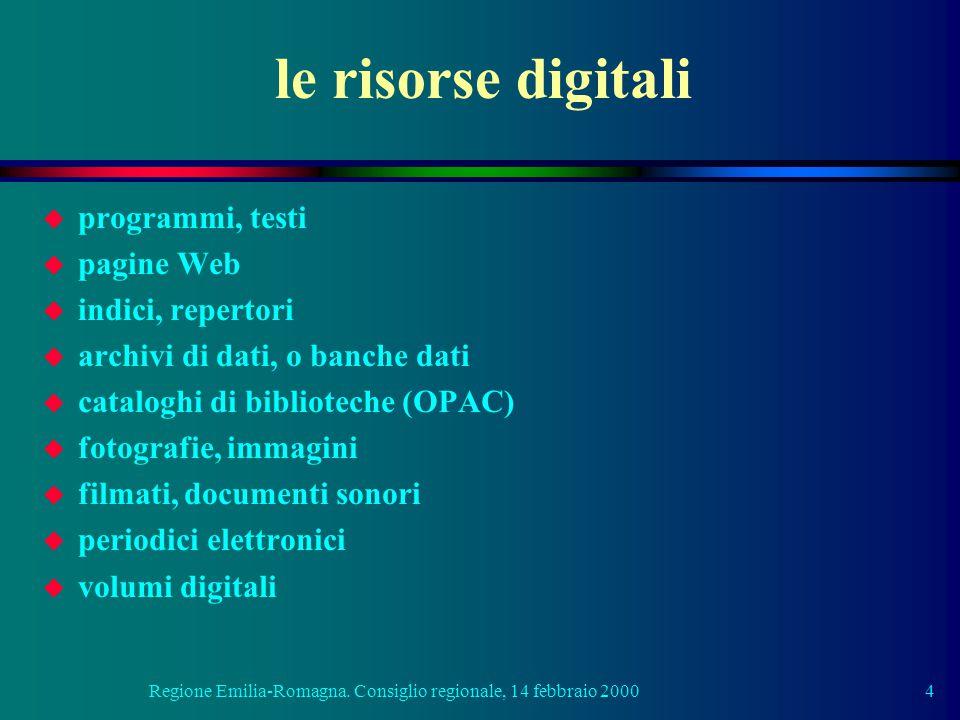 Regione Emilia-Romagna. Consiglio regionale, 14 febbraio 20004 le risorse digitali u programmi, testi u pagine Web u indici, repertori u archivi di da