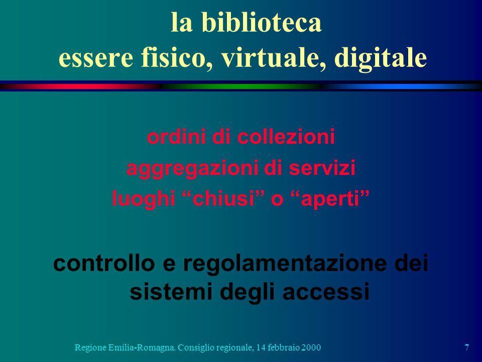 Regione Emilia-Romagna. Consiglio regionale, 14 febbraio 20007 la biblioteca essere fisico, virtuale, digitale ordini di collezioni aggregazioni di se