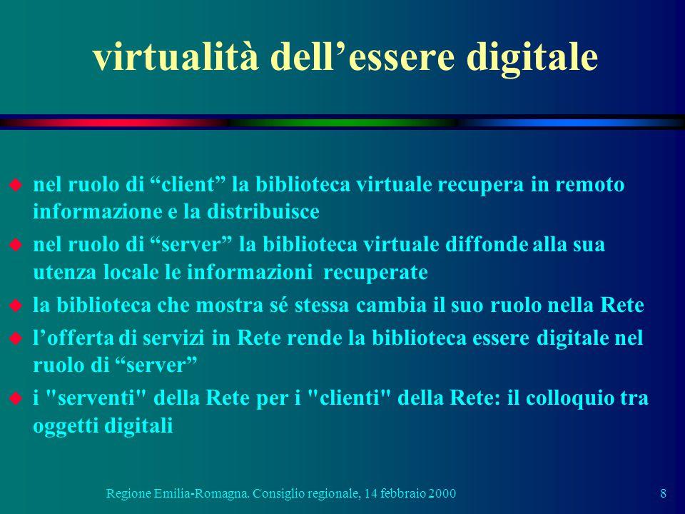 """Regione Emilia-Romagna. Consiglio regionale, 14 febbraio 20008 virtualità dell'essere digitale u nel ruolo di """"client"""" la biblioteca virtuale recupera"""