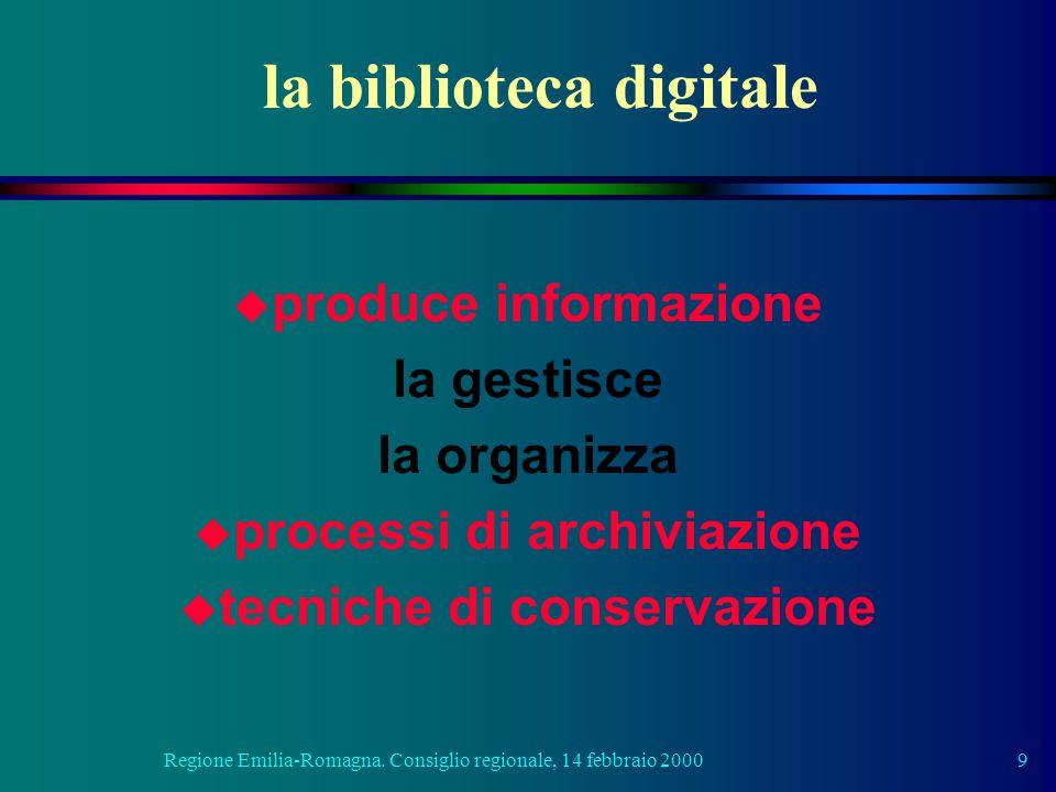 Regione Emilia-Romagna. Consiglio regionale, 14 febbraio 20009 la biblioteca digitale u produce informazione la gestisce la organizza u processi di ar