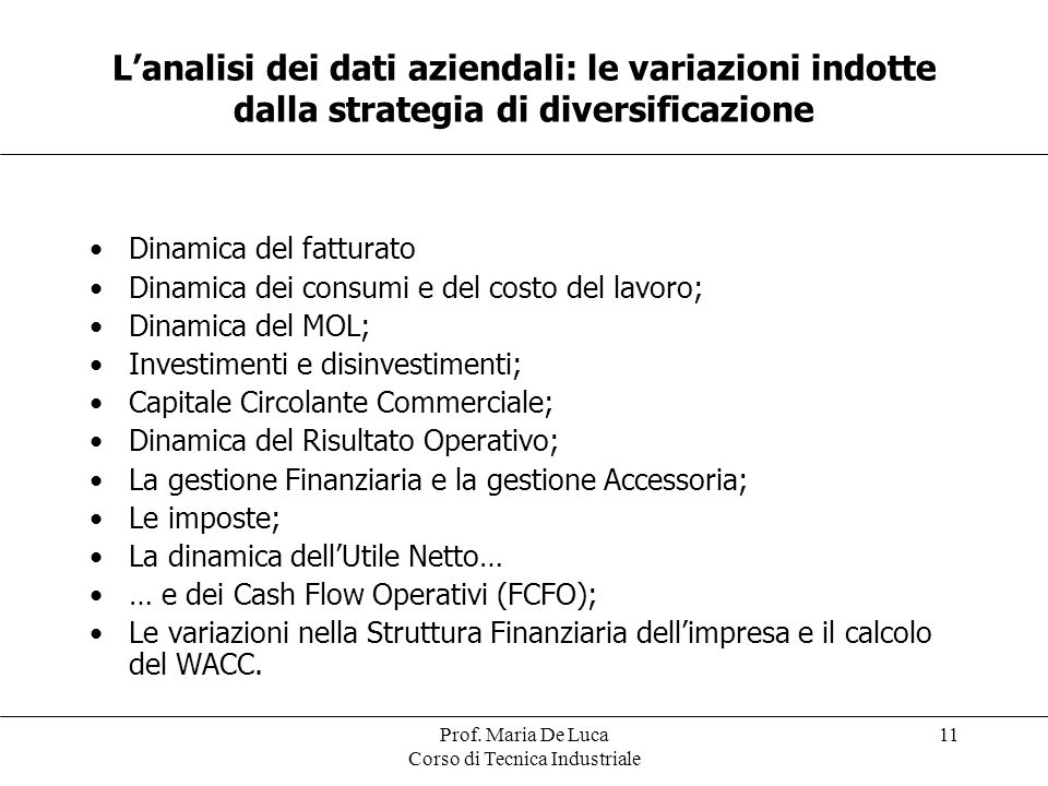 Prof. Maria De Luca Corso di Tecnica Industriale 11 L'analisi dei dati aziendali: le variazioni indotte dalla strategia di diversificazione Dinamica d