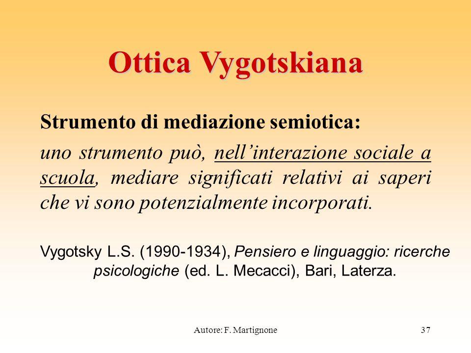 Ottica Vygotskiana Strumento di mediazione semiotica: uno strumento può, nell'interazione sociale a scuola, mediare significati relativi ai saperi che vi sono potenzialmente incorporati.