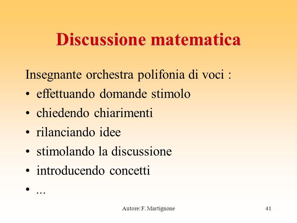 Discussione matematica Insegnante orchestra polifonia di voci : effettuando domande stimolo chiedendo chiarimenti rilanciando idee stimolando la discussione introducendo concetti...
