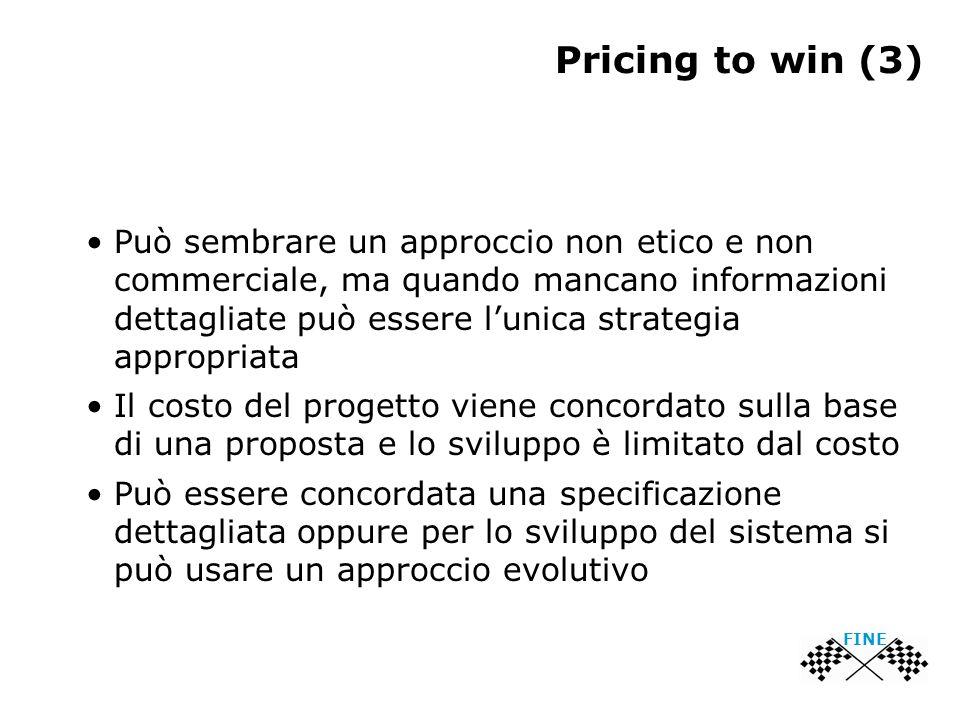 Pricing to win (3) Può sembrare un approccio non etico e non commerciale, ma quando mancano informazioni dettagliate può essere l'unica strategia appr