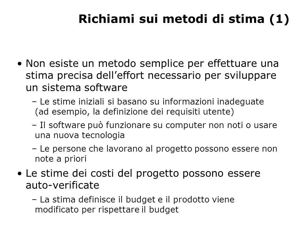 Richiami sui metodi di stima (1) Non esiste un metodo semplice per effettuare una stima precisa dell'effort necessario per sviluppare un sistema softw