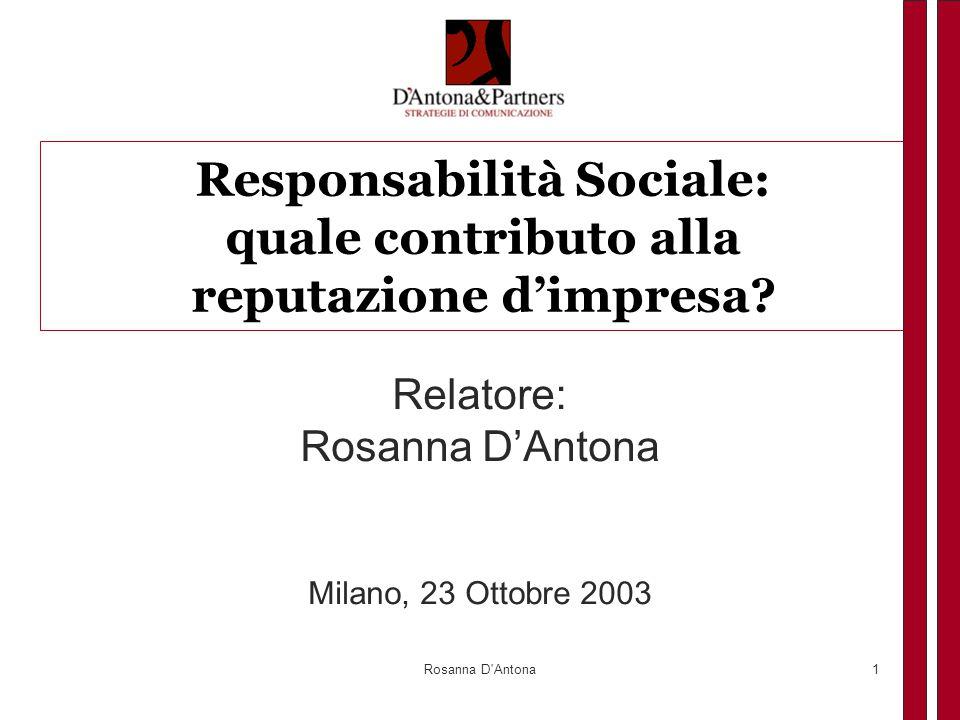 Rosanna D Antona2 Perche' insieme Una Universita' e un Gruppo di Consulenza per le strategie di comunicazione  Una Universita' che forma comunicatori  Una organizzazione che opera nel mercato della reputazione  Link naturale di esperti con la missione per l'analisi, l'anticipazione e l'impegno per la trasparenza dei bisogni emergenti della comunicazione  Un contributo per la chiarezza e per una migliore comprensione sul tema RSI, per non confonderlo con uno strumento di comunicazione