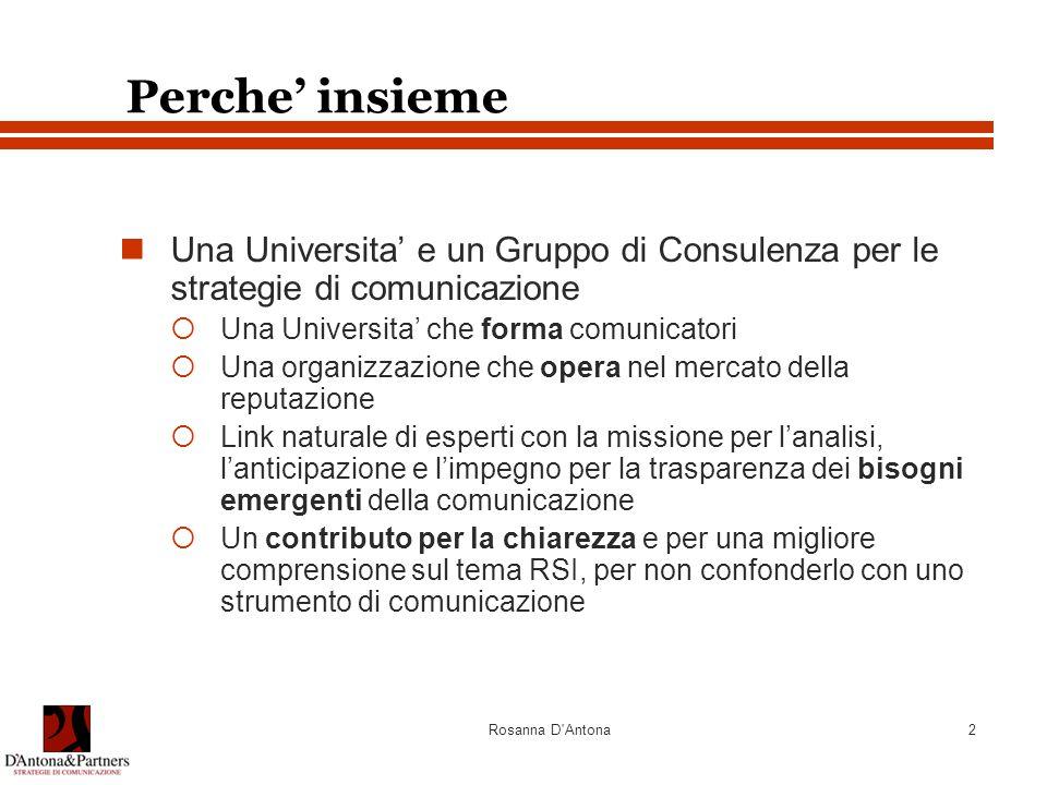 Rosanna D'Antona2 Perche' insieme Una Universita' e un Gruppo di Consulenza per le strategie di comunicazione  Una Universita' che forma comunicatori