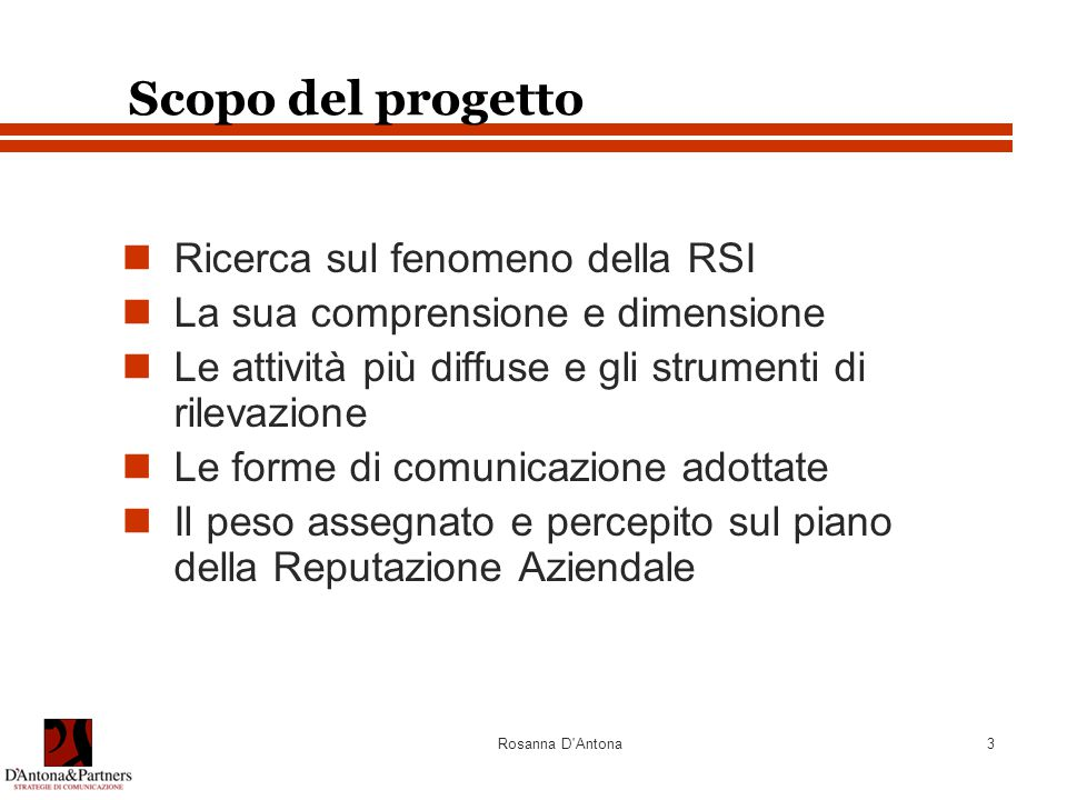 Rosanna D'Antona3 Scopo del progetto Ricerca sul fenomeno della RSI La sua comprensione e dimensione Le attività più diffuse e gli strumenti di rileva